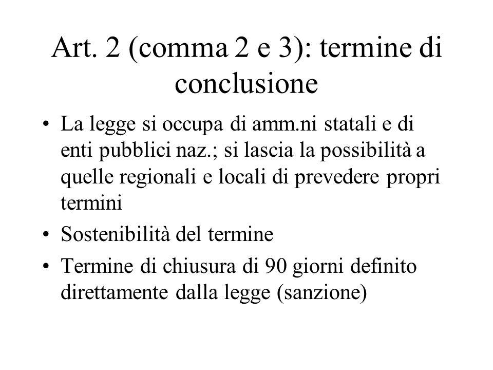 Art. 2 (comma 2 e 3): termine di conclusione La legge si occupa di amm.ni statali e di enti pubblici naz.; si lascia la possibilità a quelle regionali