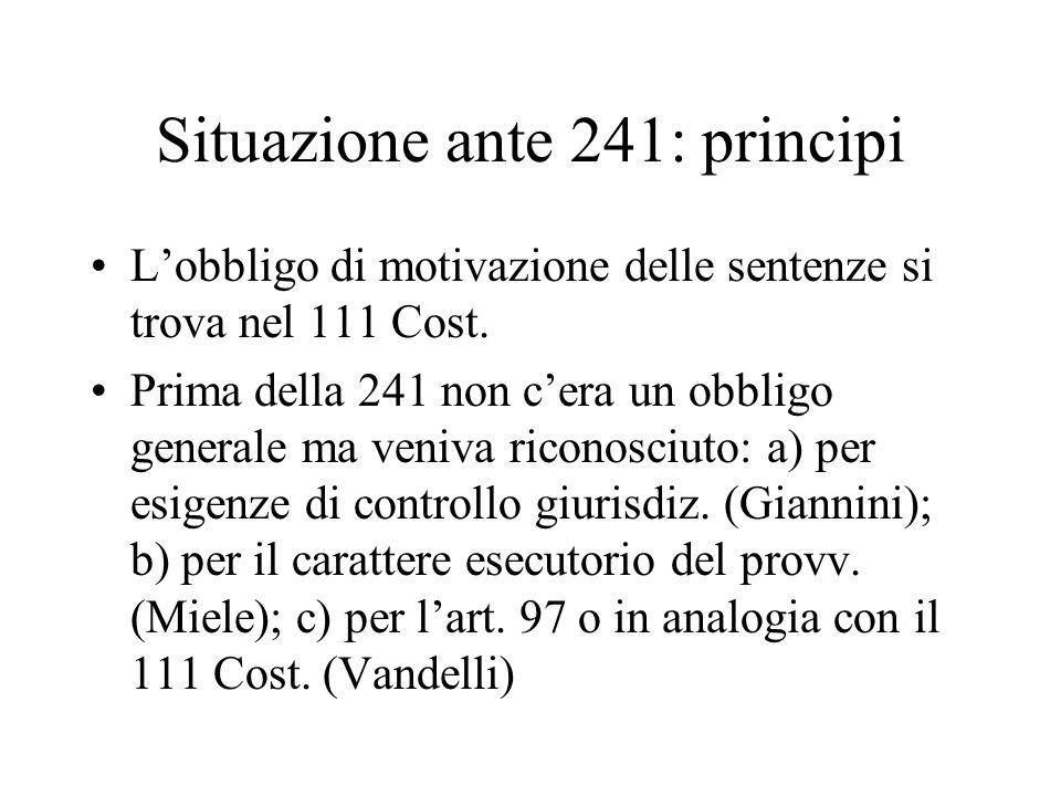 Situazione ante 241: principi Lobbligo di motivazione delle sentenze si trova nel 111 Cost. Prima della 241 non cera un obbligo generale ma veniva ric