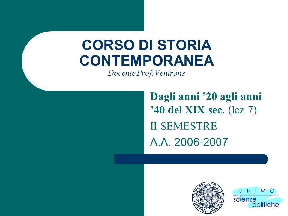 CORSO DI STORIA CONTEMPORANEA Docente Prof. Ventrone Dagli anni 20 agli anni 40 del XIX sec. (lez 7) II SEMESTRE A.A. 2006-2007