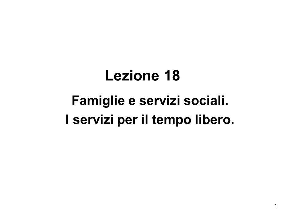 1 Lezione 18 Famiglie e servizi sociali. I servizi per il tempo libero.