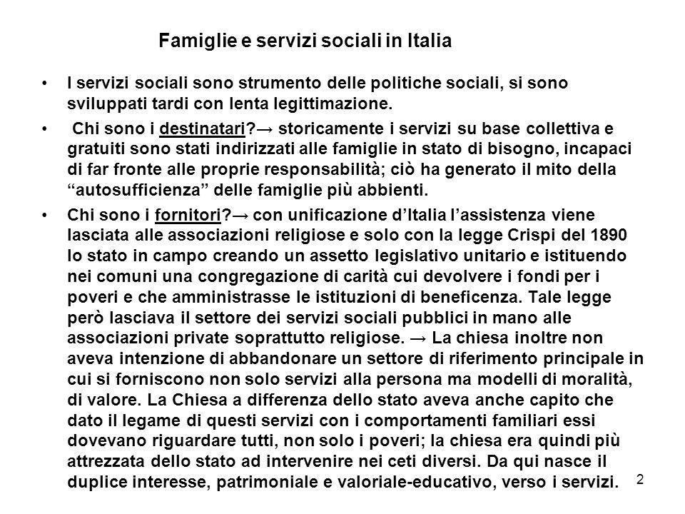 2 Famiglie e servizi sociali in Italia I servizi sociali sono strumento delle politiche sociali, si sono sviluppati tardi con lenta legittimazione.