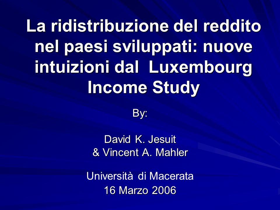 La ridistribuzione del reddito nel paesi sviluppati: nuove intuizioni dal Luxembourg Income Study By: David K. Jesuit & Vincent A. Mahler Università d