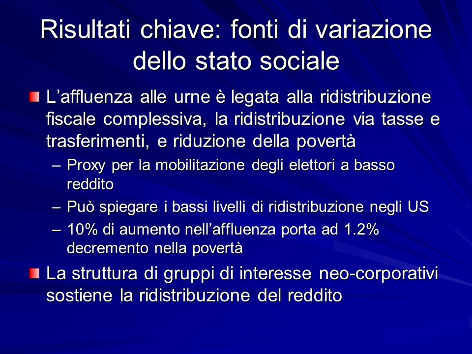 Risultati chiave: fonti di variazione dello stato sociale Laffluenza alle urne è legata alla ridistribuzione fiscale complessiva, la ridistribuzione v