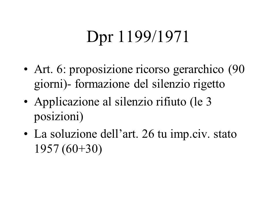 Dpr 1199/1971 Art. 6: proposizione ricorso gerarchico (90 giorni)- formazione del silenzio rigetto Applicazione al silenzio rifiuto (le 3 posizioni) L