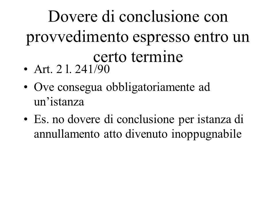 Dovere di conclusione con provvedimento espresso entro un certo termine Art. 2 l. 241/90 Ove consegua obbligatoriamente ad unistanza Es. no dovere di