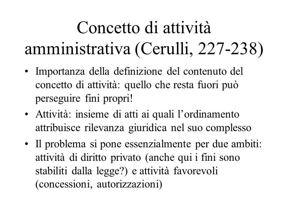Concetto di attività amministrativa (Cerulli, 227-238) Importanza della definizione del contenuto del concetto di attività: quello che resta fuori può
