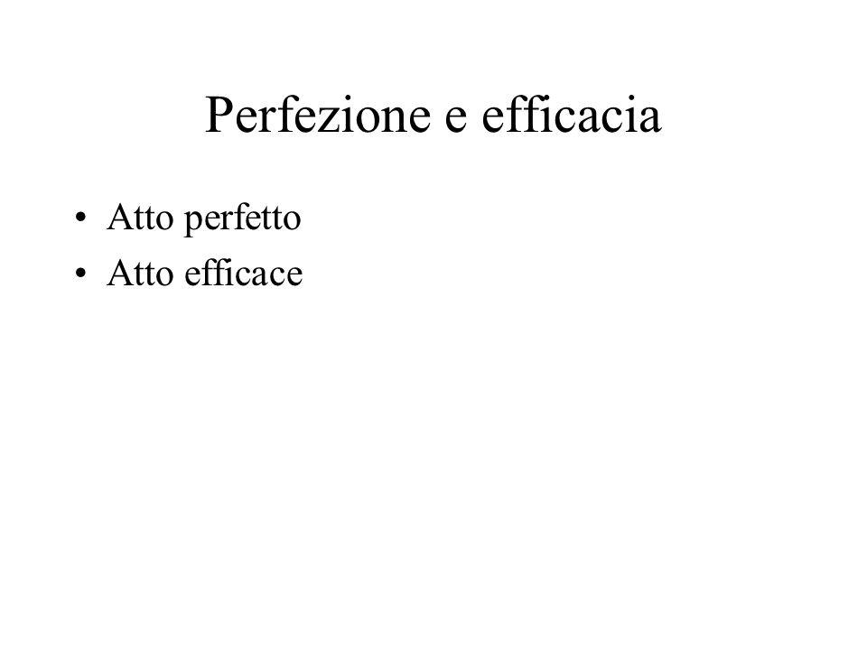 Perfezione e efficacia Atto perfetto Atto efficace