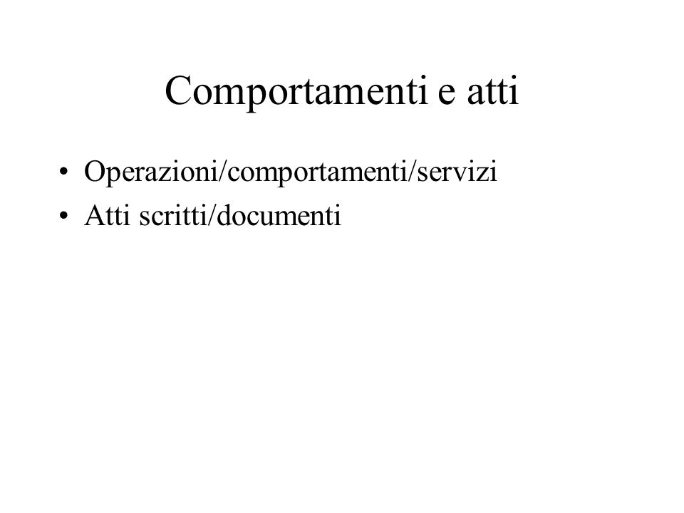 Comportamenti e atti Operazioni/comportamenti/servizi Atti scritti/documenti