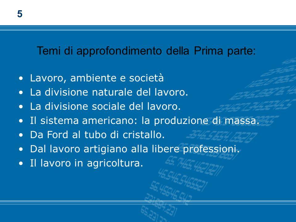 Lavoro, ambiente e società La divisione naturale del lavoro. La divisione sociale del lavoro. Il sistema americano: la produzione di massa. Da Ford al