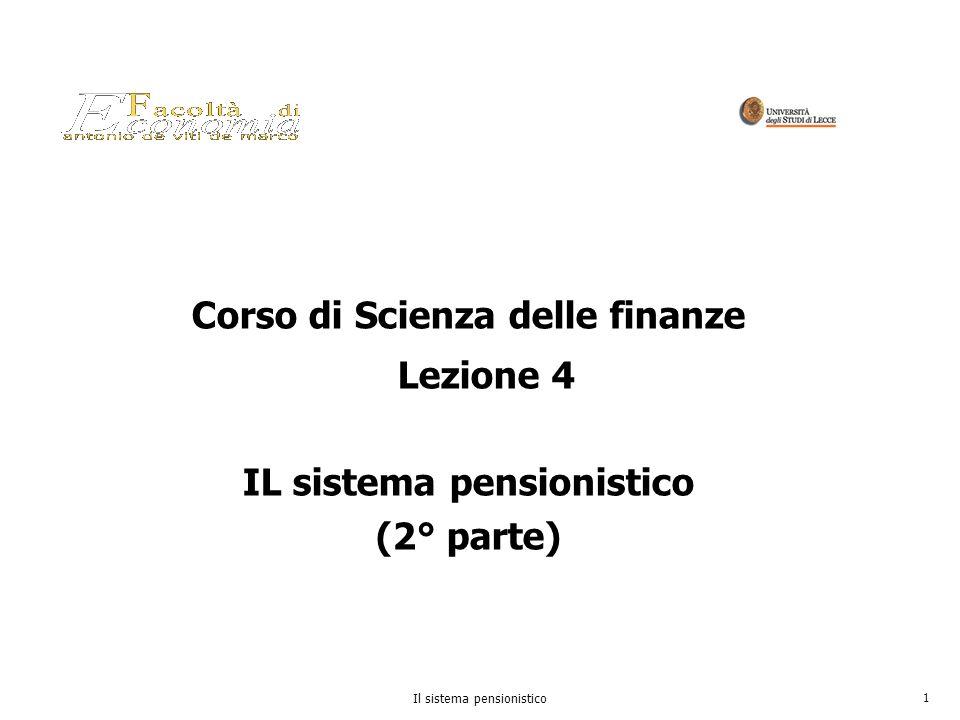 Il sistema pensionistico 1 Corso di Scienza delle finanze Lezione 4 IL sistema pensionistico (2° parte)