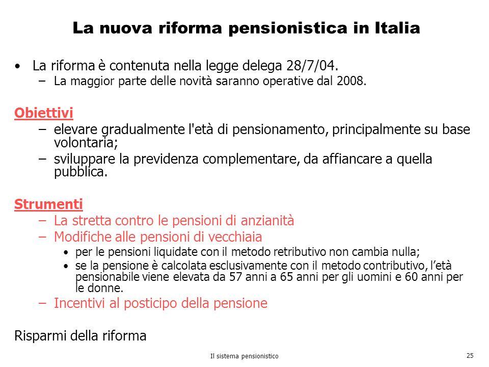 Il sistema pensionistico 25 La nuova riforma pensionistica in Italia La riforma è contenuta nella legge delega 28/7/04. –La maggior parte delle novità