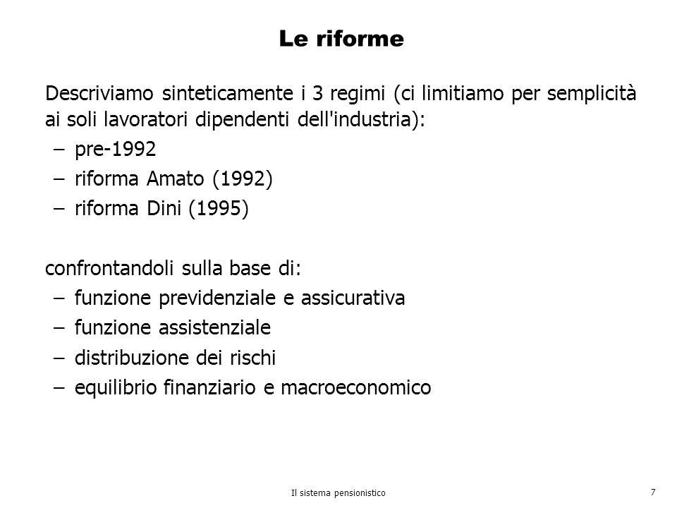 Il sistema pensionistico 7 Le riforme Descriviamo sinteticamente i 3 regimi (ci limitiamo per semplicità ai soli lavoratori dipendenti dell'industria)