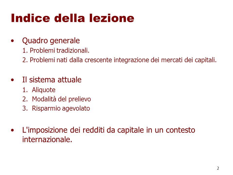2 Quadro generale 1. Problemi tradizionali. 2. Problemi nati dalla crescente integrazione dei mercati dei capitali. Il sistema attuale 1.Aliquote 2.Mo