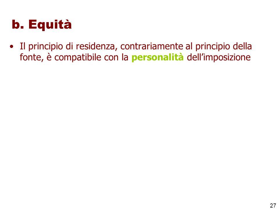 27 b. Equità Il principio di residenza, contrariamente al principio della fonte, è compatibile con la personalità dellimposizione