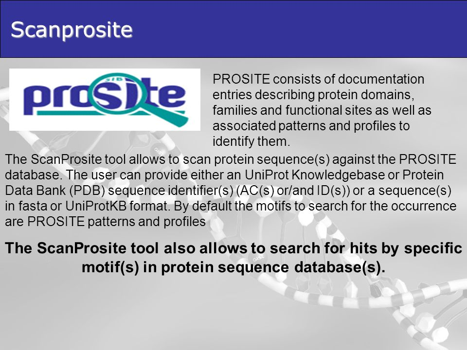 Scanprosite PROSITE consists of documentation entries describing protein domains, families and functional sites as well as associated patterns and profiles to identify them.