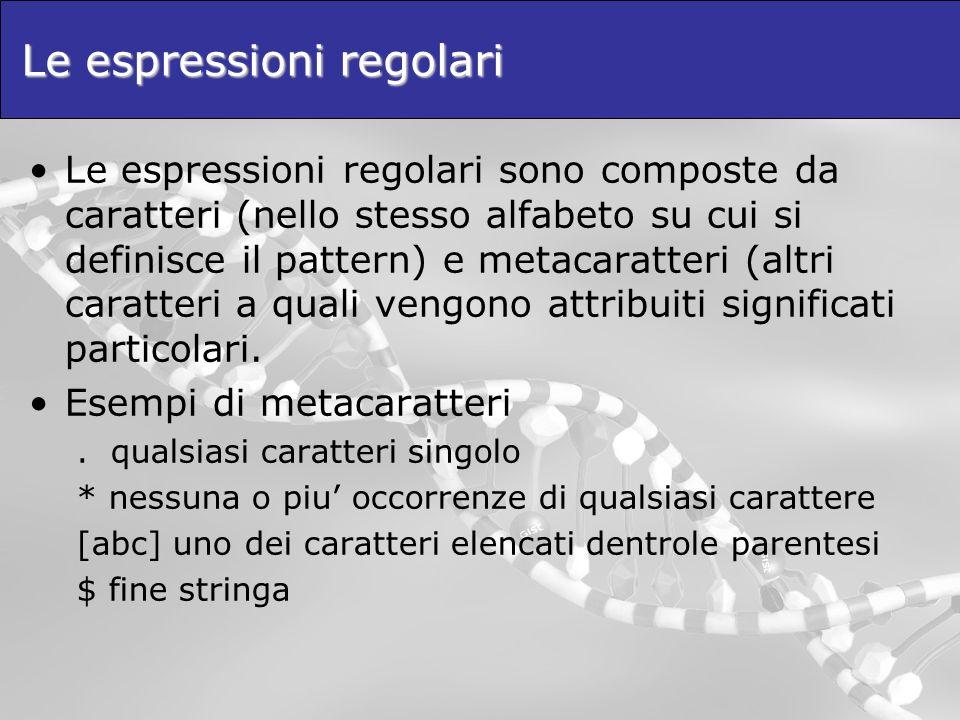 Le espressioni regolari Le espressioni regolari sono composte da caratteri (nello stesso alfabeto su cui si definisce il pattern) e metacaratteri (alt