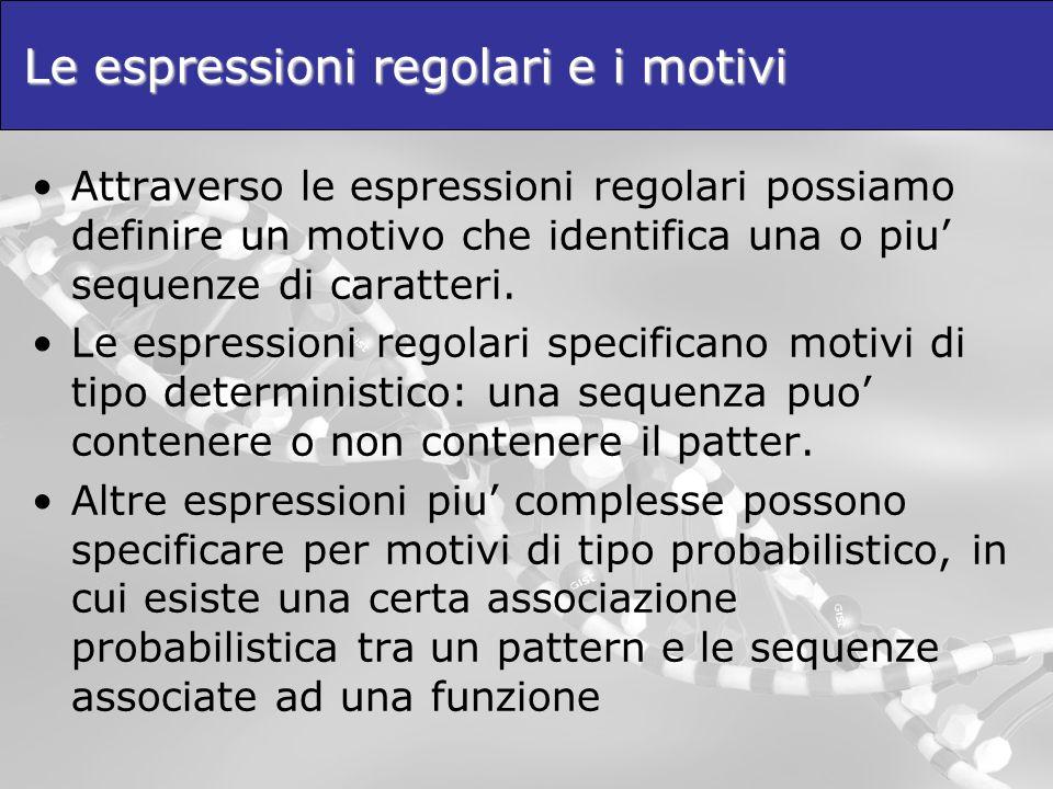 Le espressioni regolari e i motivi Attraverso le espressioni regolari possiamo definire un motivo che identifica una o piu sequenze di caratteri. Le e