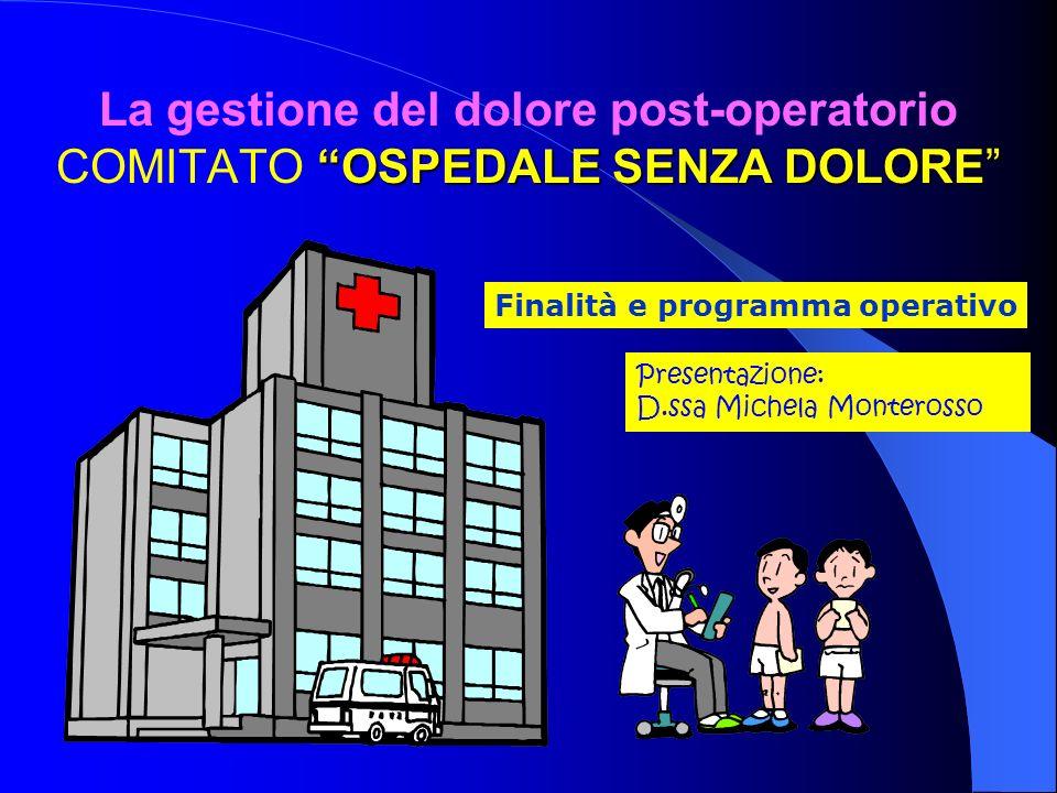 OSPEDALE SENZA DOLORE La gestione del dolore post-operatorio COMITATO OSPEDALE SENZA DOLORE Finalità e programma operativo Presentazione: D.ssa Michela Monterosso