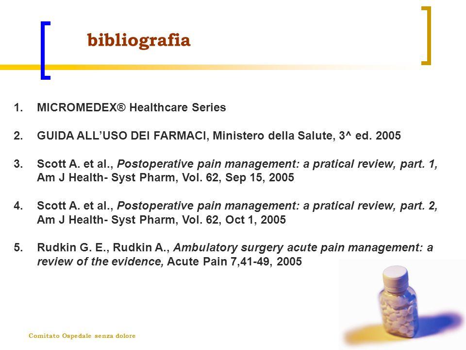 Comitato Ospedale senza dolore bibliografia 1.MICROMEDEX® Healthcare Series 2.GUIDA ALLUSO DEI FARMACI, Ministero della Salute, 3^ ed. 2005 3.Scott A.