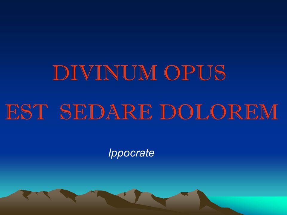 DIVINUM OPUS EST SEDARE DOLOREM Ippocrate