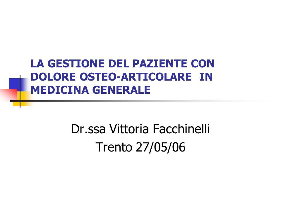 LA GESTIONE DEL PAZIENTE CON DOLORE OSTEO-ARTICOLARE IN MEDICINA GENERALE Dr.ssa Vittoria Facchinelli Trento 27/05/06