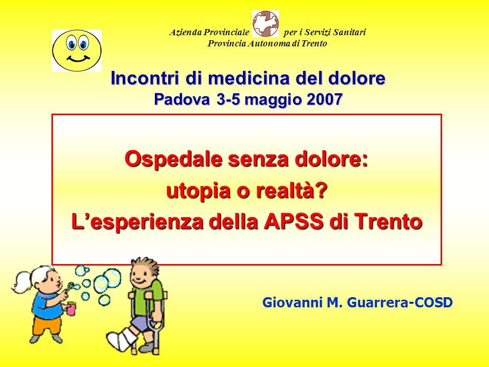 Ospedale senza dolore: utopia o realtà? Lesperienza della APSS di Trento Incontri di medicina del dolore Padova 3-5 maggio 2007 Azienda Provinciale pe