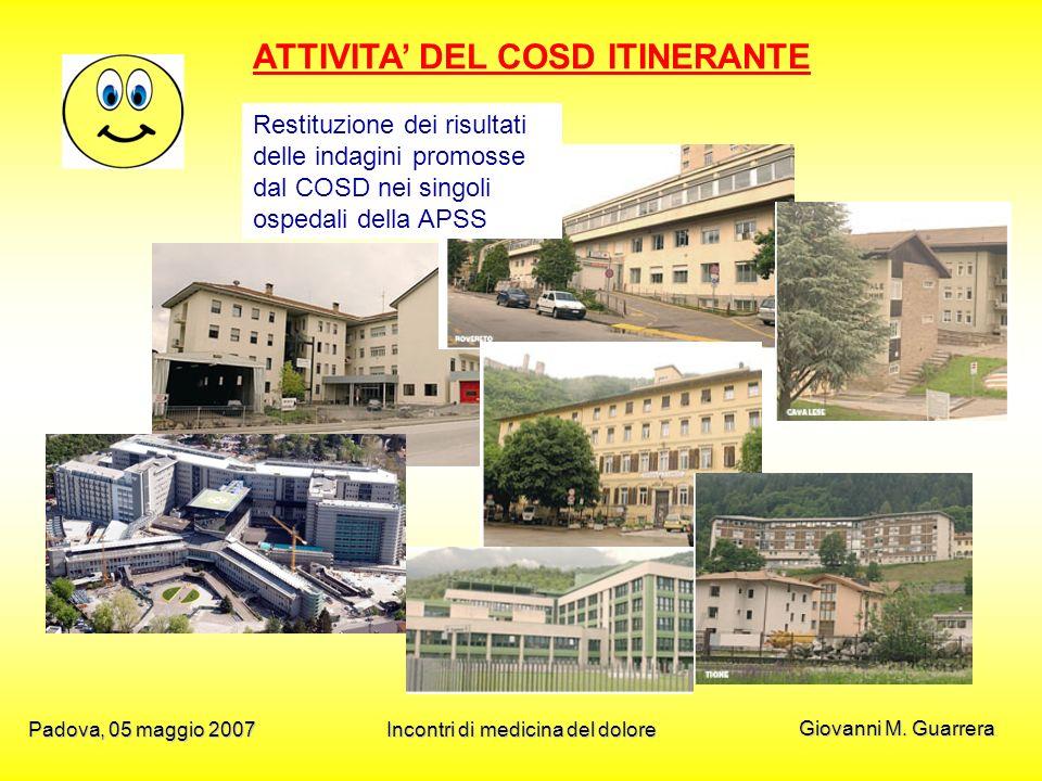 Giovanni M. Guarrera Padova, 05 maggio 2007Incontri di medicina del dolore ATTIVITA DEL COSD ITINERANTE Restituzione dei risultati delle indagini prom