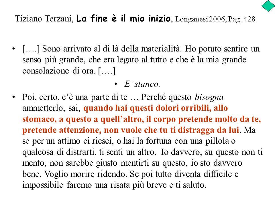 Tiziano Terzani, La fine è il mio inizio, Longanesi 2006, Pag. 428 [….] Sono arrivato al di là della materialità. Ho potuto sentire un senso più grand