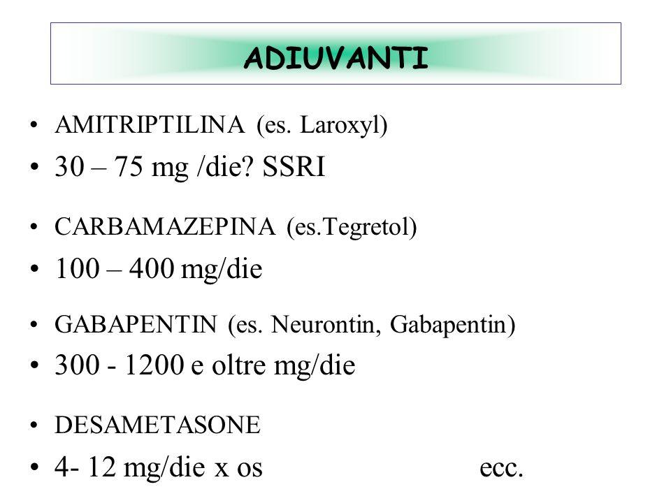 ADIUVANTI AMITRIPTILINA (es. Laroxyl) 30 – 75 mg /die? SSRI CARBAMAZEPINA (es.Tegretol) 100 – 400 mg/die GABAPENTIN (es. Neurontin, Gabapentin) 300 -