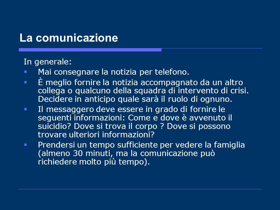 La comunicazione In generale: Mai consegnare la notizia per telefono. È meglio fornire la notizia accompagnato da un altro collega o qualcuno della sq