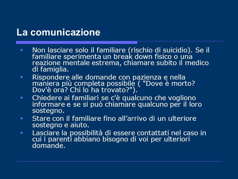 La comunicazione Non lasciare solo il familiare (rischio di suicidio). Se il familiare sperimenta un break down fisico o una reazione mentale estrema,