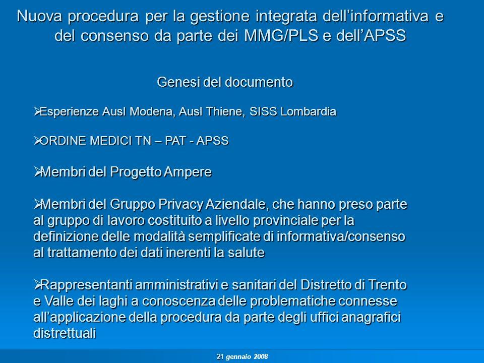 21 21 gennaio 2008 Nuova procedura per la gestione integrata dellinformativa e del consenso da parte dei MMG/PLS e dellAPSS Con deliberazione del D.G.