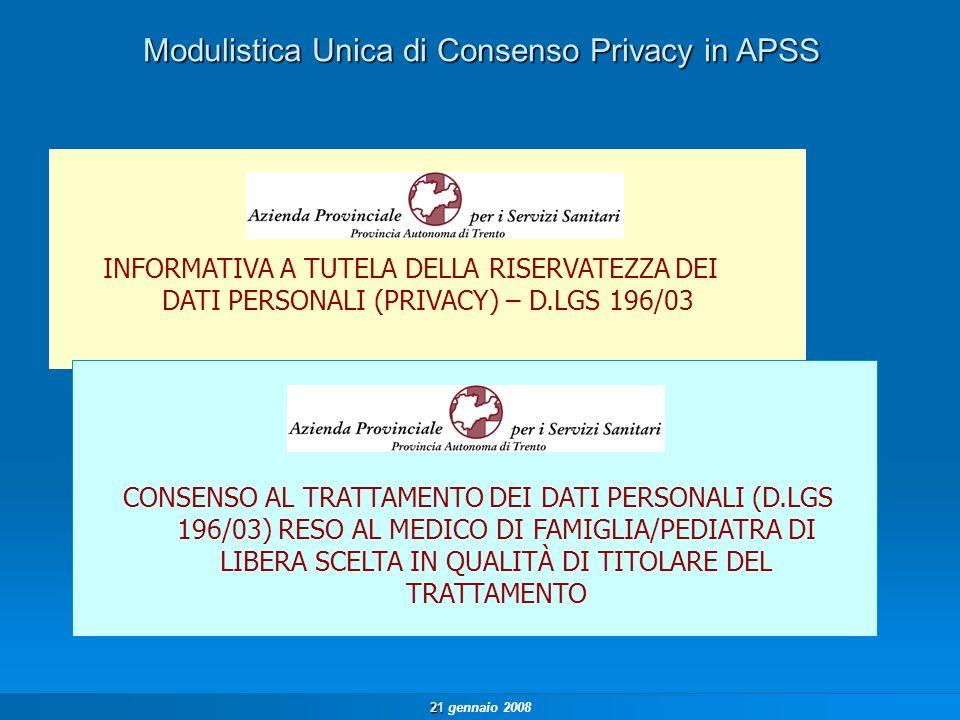 21 21 gennaio 2008 Raccolta Consenso Privacy da parte di APSS INFORMATIVA A TUTELA DELLA RISERVATEZZA DEI DATI PERSONALI (PRIVACY) – D.LGS 196/03 CONSENSO AL TRATTAMENTO DEI DATI PERSONALI (D.LGS 196/03) RESO AD A.P.S.S IN QUALITÀ DI TITOLARE DEL TRATTAMENTO DISTRETTO