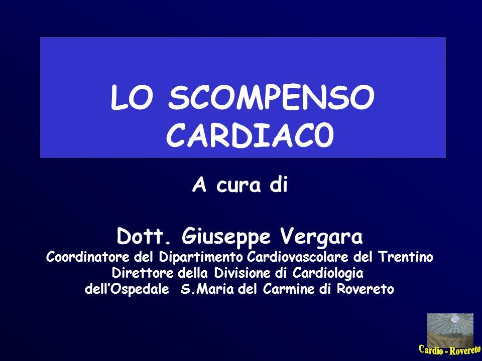 LO SCOMPENSO CARDIAC0 A cura di Dott. Giuseppe Vergara Coordinatore del Dipartimento Cardiovascolare del Trentino Direttore della Divisione di Cardiol