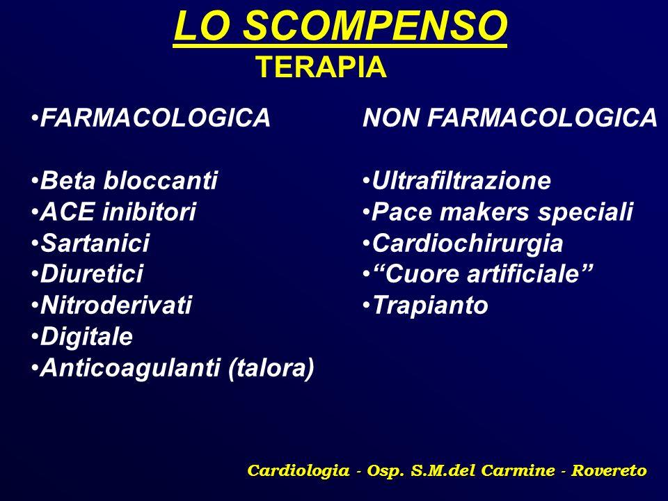 LO SCOMPENSO Cardiologia - Osp. S.M.del Carmine - Rovereto TERAPIA FARMACOLOGICA Beta bloccanti ACE inibitori Sartanici Diuretici Nitroderivati Digita