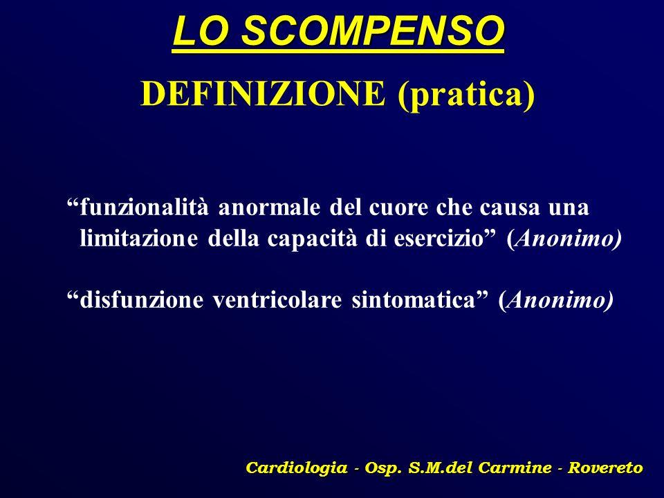 LO SCOMPENSO Cardiologia - Osp. S.M.del Carmine - Rovereto DEFINIZIONE (pratica) funzionalità anormale del cuore che causa una limitazione della capac