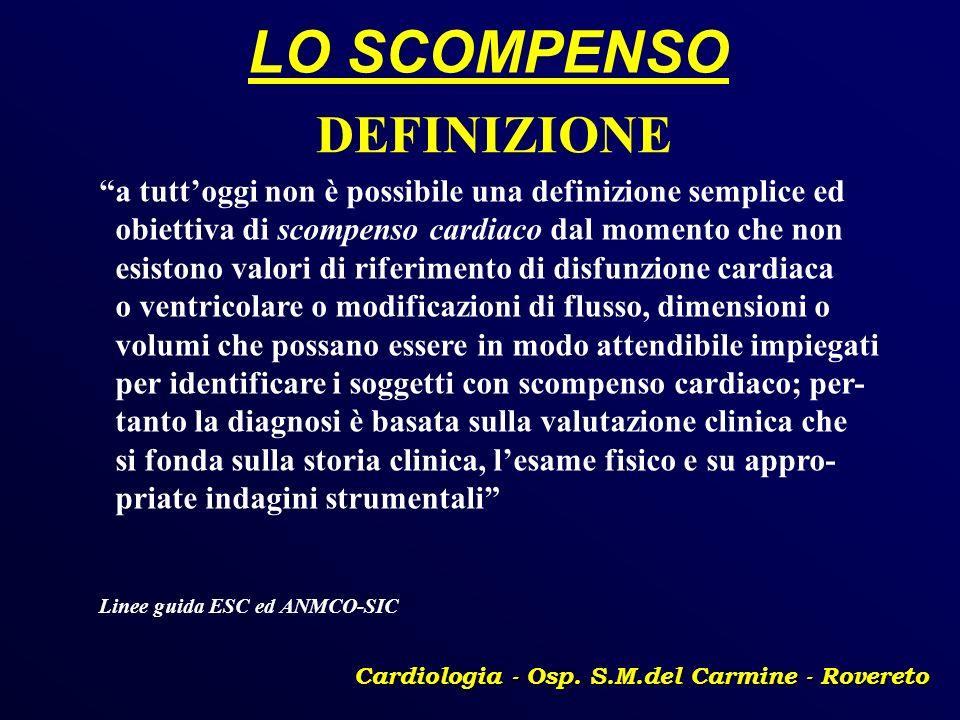 LO SCOMPENSO Cardiologia - Osp. S.M.del Carmine - Rovereto DEFINIZIONE a tuttoggi non è possibile una definizione semplice ed obiettiva di scompenso c