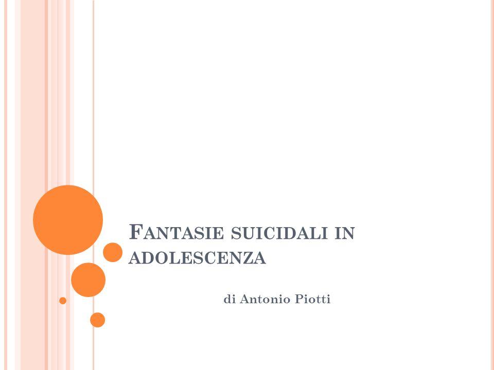 F ANTASIE SUICIDALI IN ADOLESCENZA di Antonio Piotti