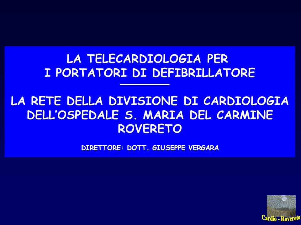 INTERROGAZIONE E CONTROLLO DELLAPPARECCHIO CASACARDIOLOGIA ROVERETO OSPEDALE DI DISTRETTO LA TELECARDIOLOGIA PER I PORTATORI DI DEFIBRILLATORE CONROLLO CLINICO CARDIOLOGIA ROVERETO OSPEDALE DI DISTRETTO IL FOLLOW-UP