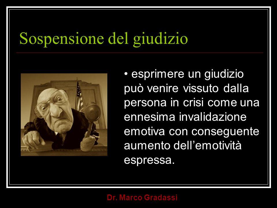 Dr. Marco Gradassi Sospensione del giudizio esprimere un giudizio può venire vissuto dalla persona in crisi come una ennesima invalidazione emotiva co