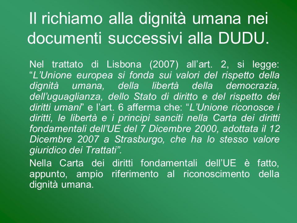 Nel trattato di Lisbona (2007) allart. 2, si legge:LUnione europea si fonda sui valori del rispetto della dignità umana, della libertà della democrazi