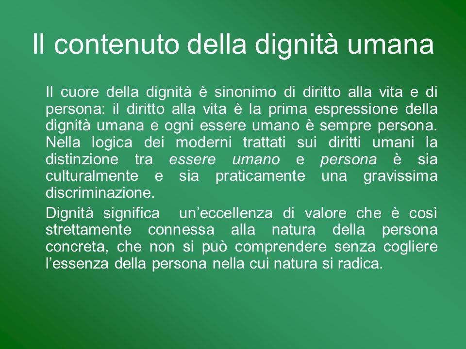 Il cuore della dignità è sinonimo di diritto alla vita e di persona: il diritto alla vita è la prima espressione della dignità umana e ogni essere uma