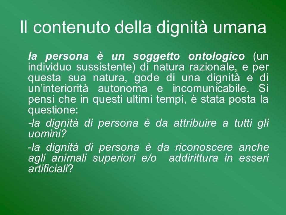 la persona è un soggetto ontologico (un individuo sussistente) di natura razionale, e per questa sua natura, gode di una dignità e di uninteriorità au