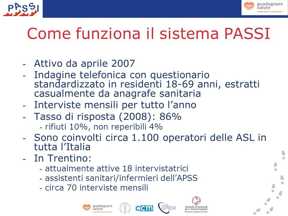 Per maggiori informazioni: Pirous.Fatehmoghadam@apss.tn.it –0461.904531 Laura.Ferrari@apss.tn.it –0461.904644 Il report completo dei risultati del 2008 si può scaricare da internet: –http://www.epicentro.iss.it/passi/pdf2010/P assi_TN_2008.pdfhttp://www.epicentro.iss.it/passi/pdf2010/P assi_TN_2008.pdf –è in corso lanalisi completa dei risultati 2009