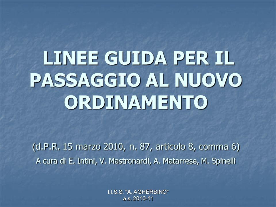 I.I.S.S. A. AGHERBINO a.s. 2010-11 LINEE GUIDA PER IL PASSAGGIO AL NUOVO ORDINAMENTO (d.P.R.