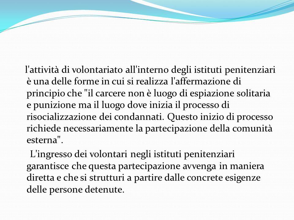 Attività individuali Il colloquio L intervento dei volontari consiste in questo caso nello svolgimento di colloqui con i singoli detenuti.