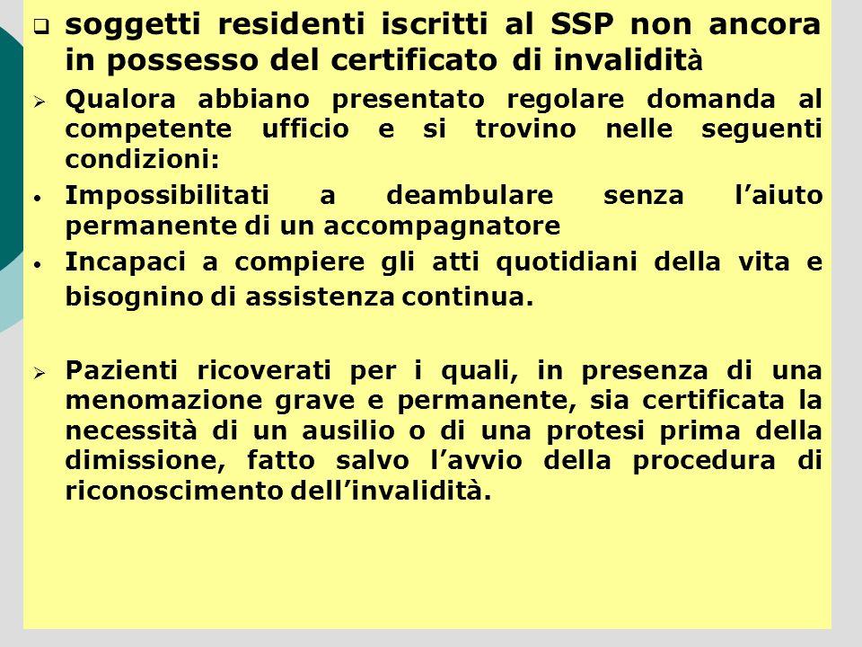 soggetti residenti iscritti al SSP non ancora in possesso del certificato di invalidit à Qualora abbiano presentato regolare domanda al competente uff