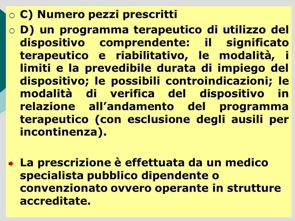 C) Numero pezzi prescritti D) un programma terapeutico di utilizzo del dispositivo comprendente: il significato terapeutico e riabilitativo, le modali