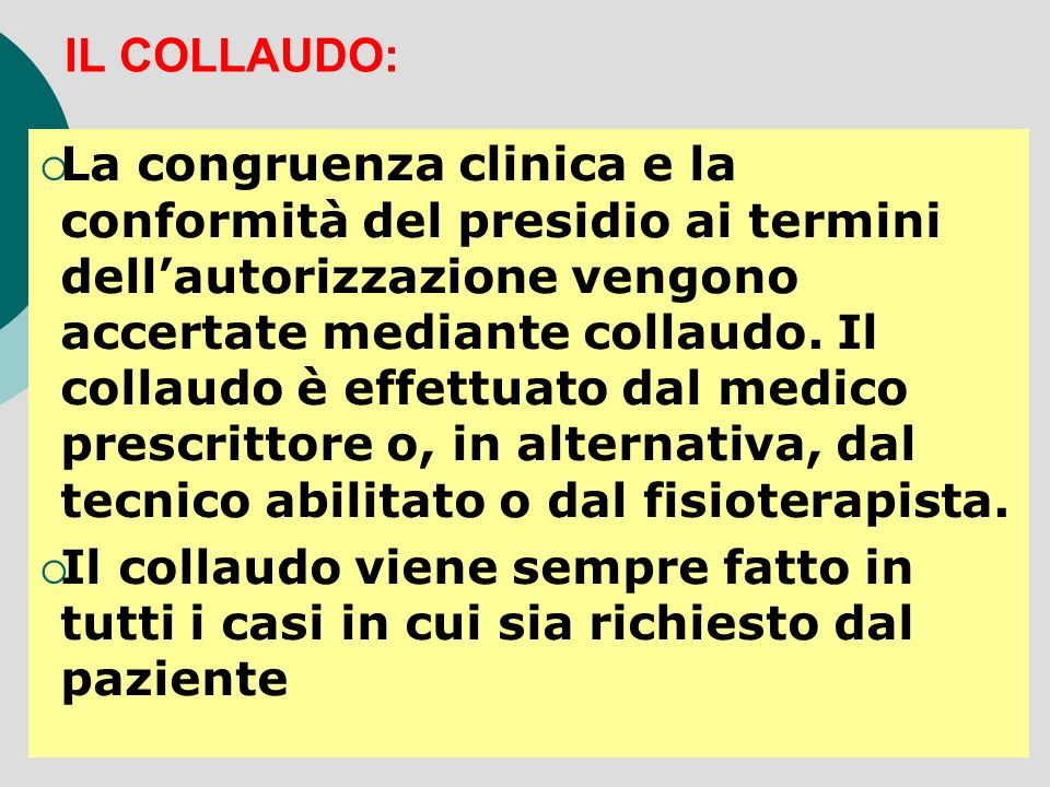 IL COLLAUDO: La congruenza clinica e la conformità del presidio ai termini dellautorizzazione vengono accertate mediante collaudo. Il collaudo è effet