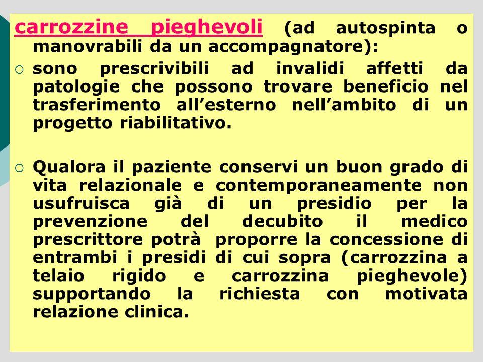 carrozzine pieghevoli (ad autospinta o manovrabili da un accompagnatore): sono prescrivibili ad invalidi affetti da patologie che possono trovare bene